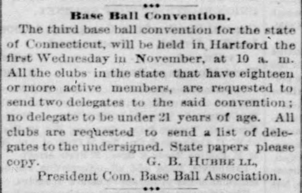 1870Base Ball Convention Held in Hartford - Player-manger for the Charter Oaks, Gershom B. Hubbell hosted the statewide event as President of the Connecticut Base Ball Association.