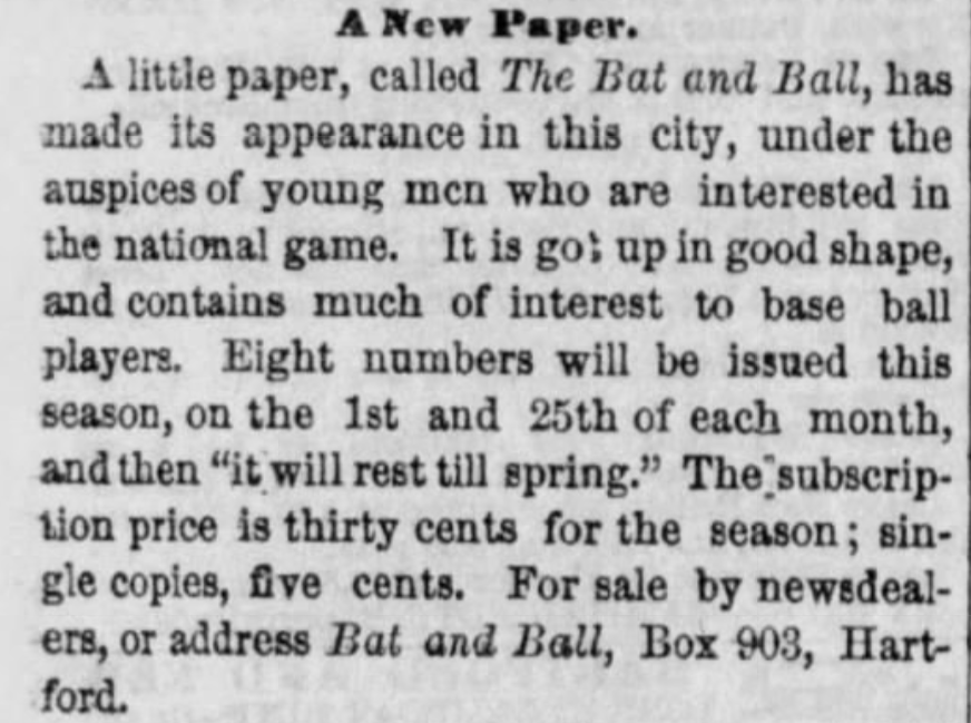 1866The Bat and Ball Published in Hartford - The popular baseball editorial published in 1866 and 1867 gained national recognition.