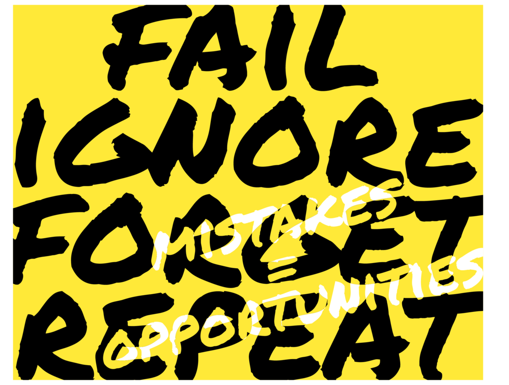 Fail—Ignore—Forget—Repeat or Mistakes = Opportunities
