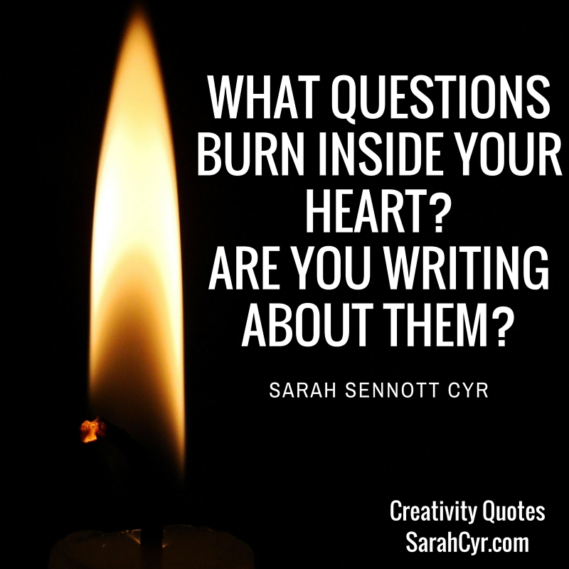 what questions burn inside your heart