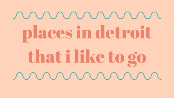 places to visit in Detroit (1).png