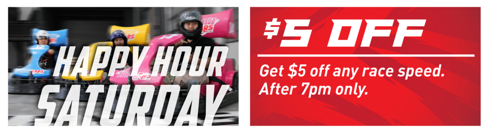 Grab a deal after 7pm on Saturdays with 5 huk off any race speed and time option!