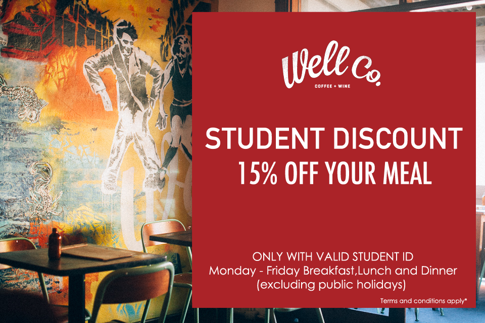 *Terms and Conditions: This promotion entitles to a 15% off food and drinks when $15 or more is spent at Well Co. Glebe with a valid Student ID. This offer is available from Monday to Friday for breakfast, lunch and dinner (excluding public holidays). This offer cannot be used in conjunction with any other offer. We reserve the right to amend or withdraw this offer at any time.