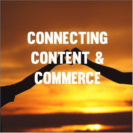 CONNECTING CONTENT AND COMMERCE