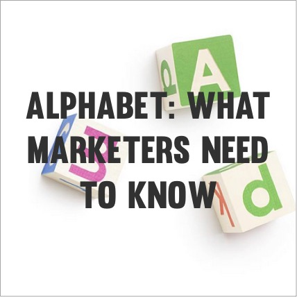 alphabet-what-marketers-need-to-know