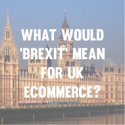 what-would-brexit-mean-for-uk-ecommerce
