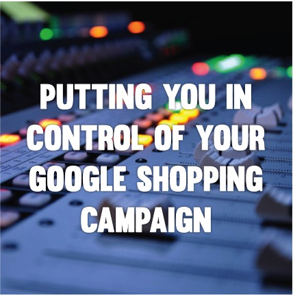 Putting you in control of your Google Shopping campaign