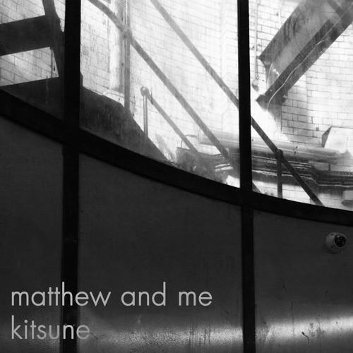 Mathew & Me - Kitsune