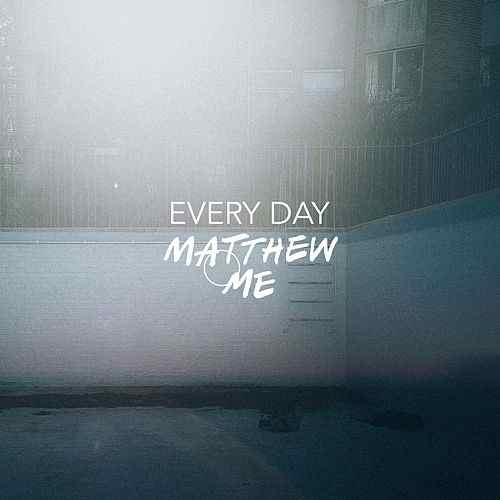Matthew & Me - Everyday