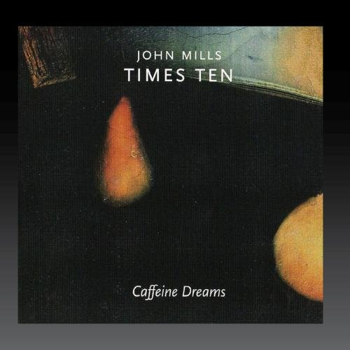 John Mills TIMES TEN - Caffeine Dreams