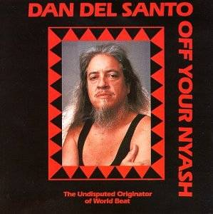 Dan Del Santo's World Beat - Off Your Nyash