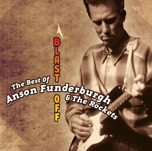 Blast Off - The Best Of Anson Funderburgh And The Rockets