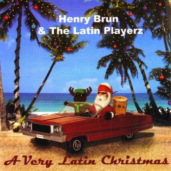 Henry Brun and The Latin Playerz - A Very Latin Christmas