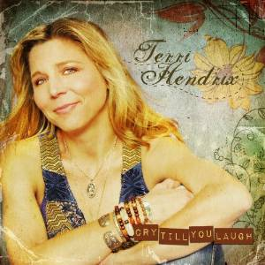 Terri Hendrix - Cry till you laugh