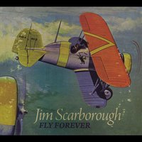 Jim Scarborough - Fly Forever