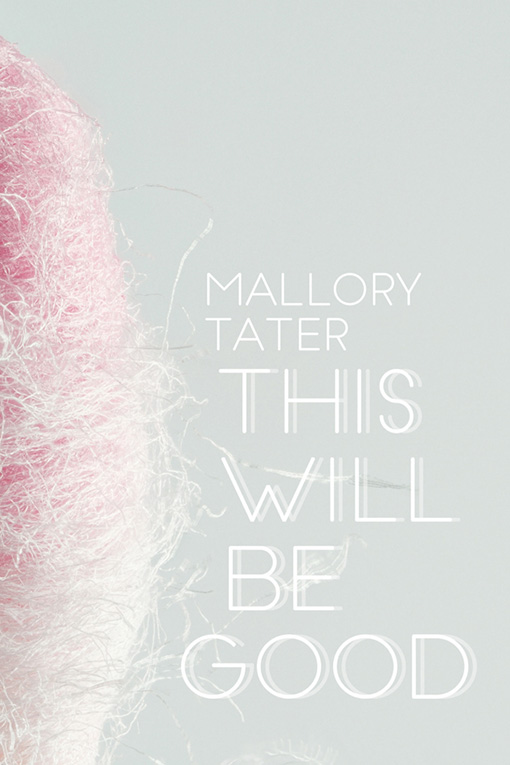 Mallory Tater. This Will Be Good. Toronto: Book *hug, 2018. $18 CAD   Order a copy at bookthug.ca