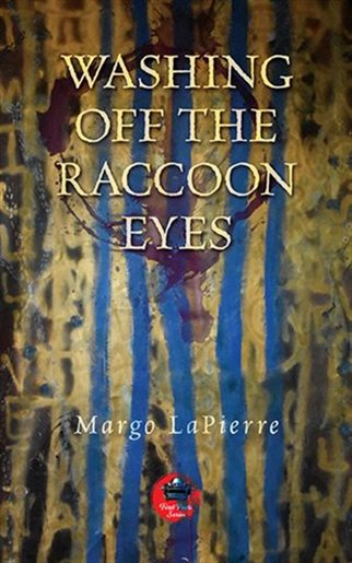 Margo LaPierre. Washing Off the Raccoon Eyes. Toronto: Guernica, 2017. $18 CAD   Order a copy at   Guernicaeditions.com