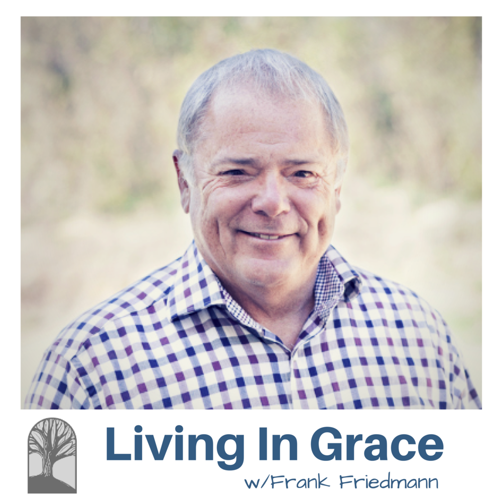 Living in Grace with Frank Friedmann
