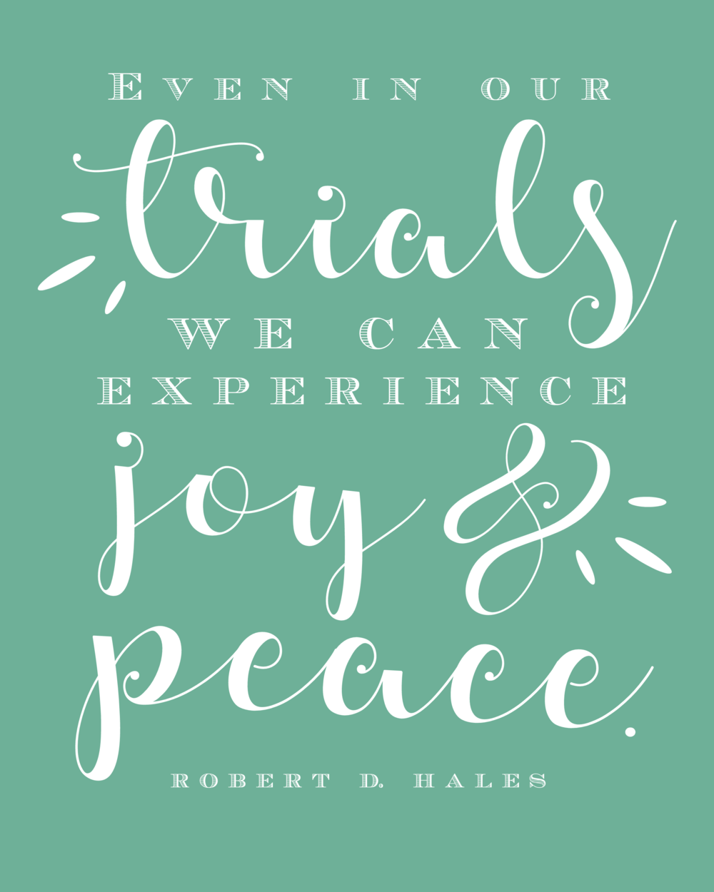"""Even in our trials we can experience joy and peace."" Robert D. Hales 