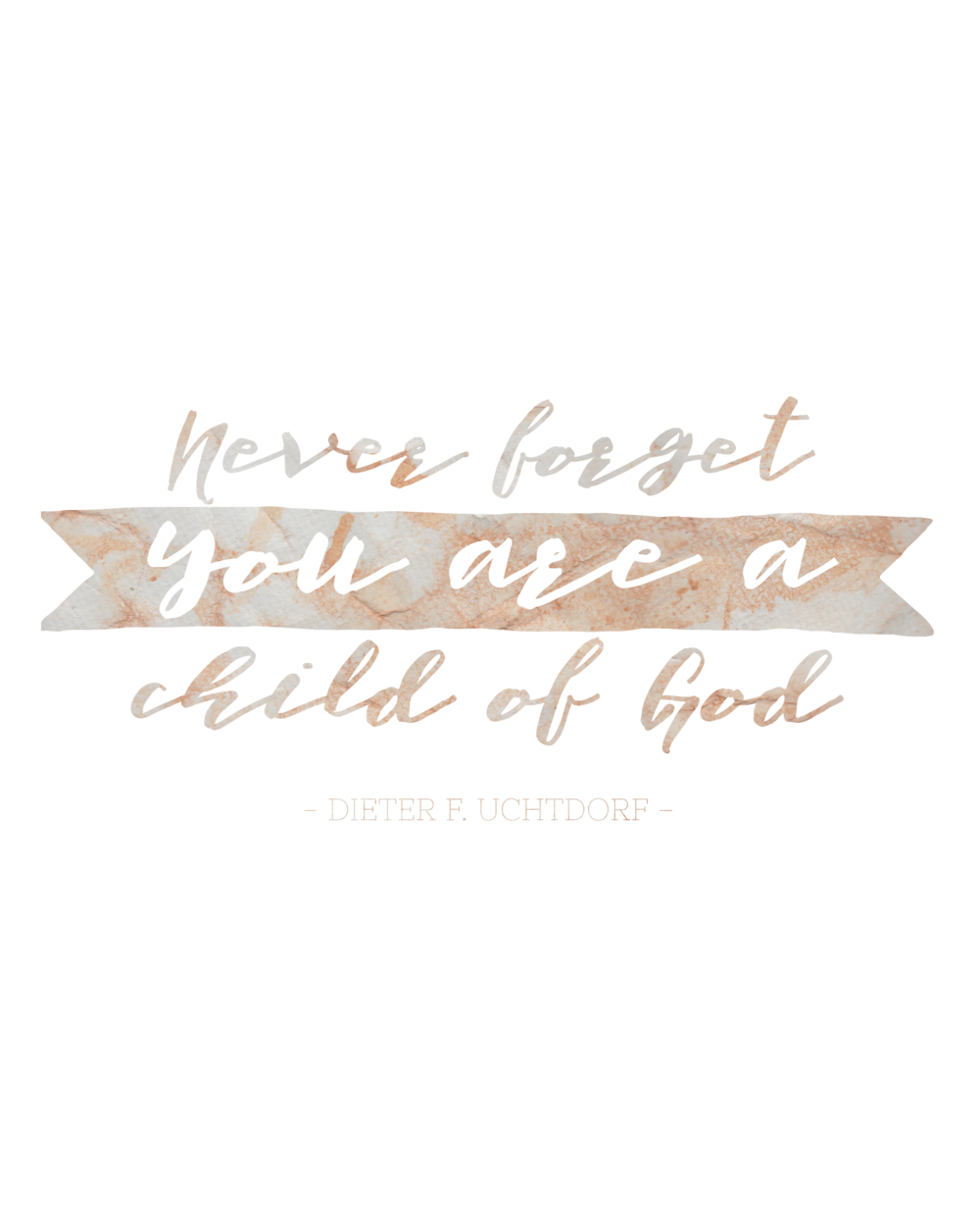 Never Forget You Are a Child of God | General Conference Quotes | October 2017 | Free Printables | 8x10 Prints