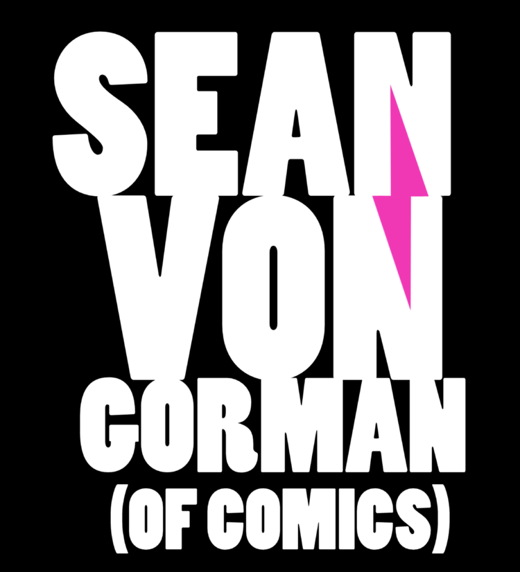 Sean Von Gorman (of Comics)