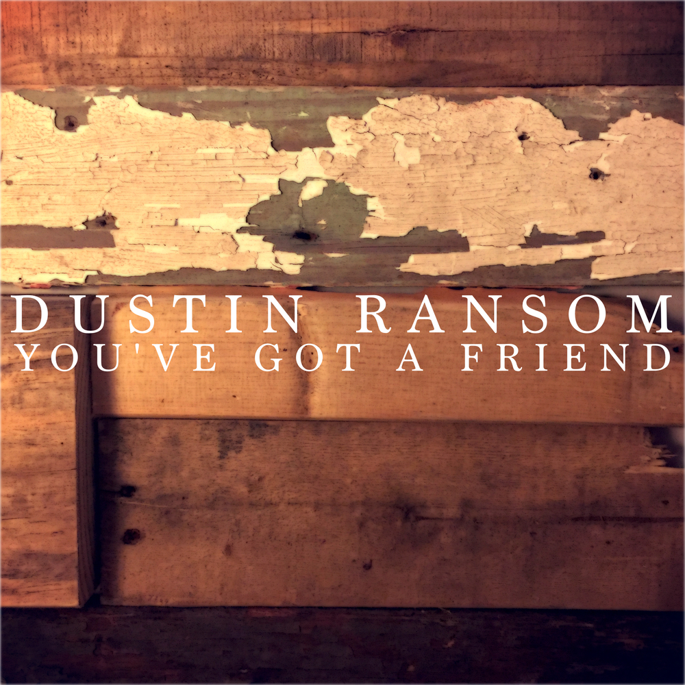 DUSTIN RAnsom you've got a friend main personnel, producer, engineer, mixer, artwork, vocals, piano