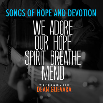 dean guevara songs of hope and devotion synths, piano, high-strung acoustic guitar, glockenspiel, percussion