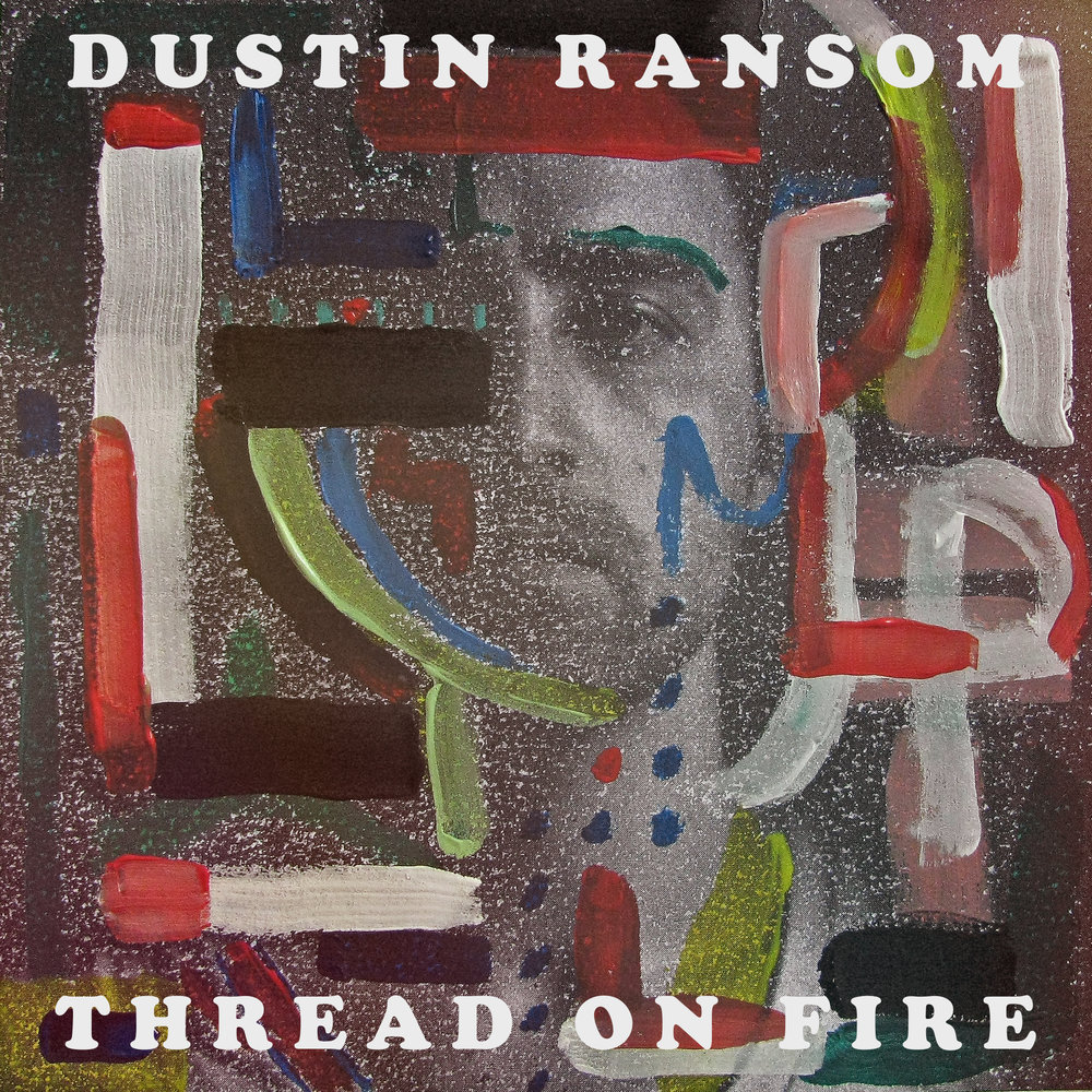 DUSTIN RANSOM THREAD ON FIRE MAIN PERSONNEL, PRODUCER, ENGINEER, MIXER, COMPOSER, ARRANGER, ARTWORK, VOCALS, DRUMS, PERCUSSION, PROGRAMMING, RHODES, PIANO, CLAVINET, OMNICHORD, ORGAN, SYNTHS, ELECTRIC GUITAR, ACOUSTIC GUITAR, CLASSICAL GUITAR