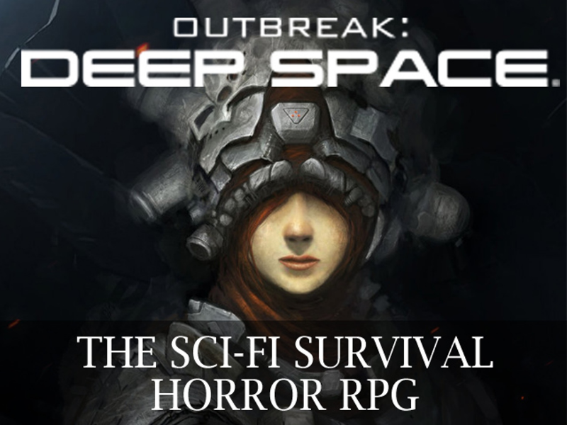 Outbreak: Deep Space, a brand new Sci-Fi Survival Horror RPG