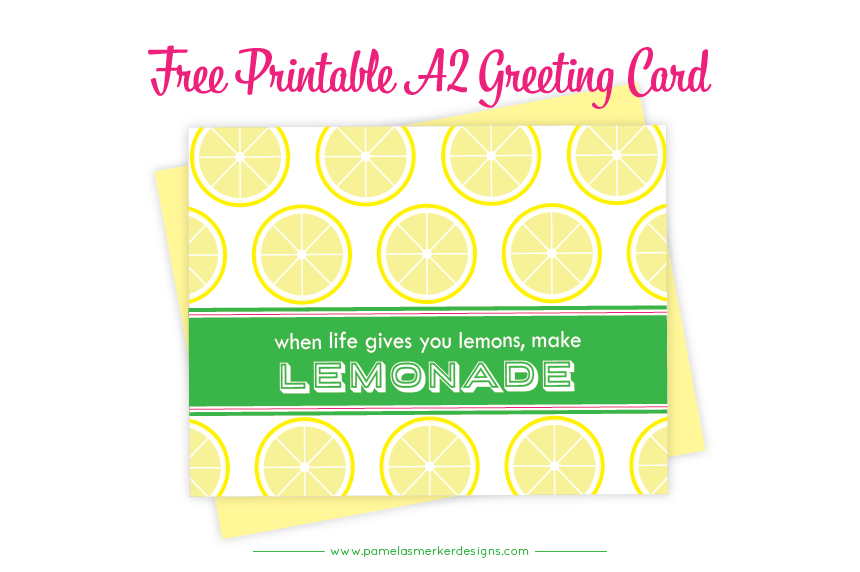 FREE DIY Printable When Life Gives You Lemons A2 Greeting Card by Pamela Smerker Designs
