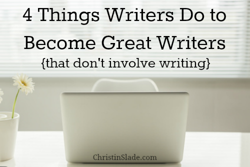 4 Things Writers Do to Become Great Writers.png