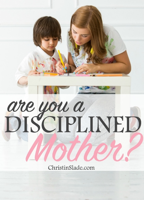 A disciplined mother is one who puts herself under the orders and authority of God. When we say yes to the role God has called us to, that is discipline.