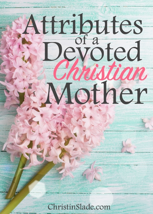 What are the attributes of a devoted, Christian mother? Someone we refer to as the Proverbs 31 Woman? Yet even with all the attributes, there is only one thing that makes a devoted mother.