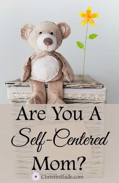 Are You a Self-Centered Mom?