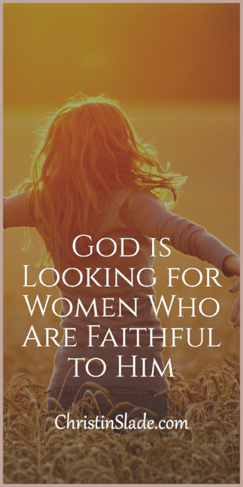 God isn't just looking for women who are willing, but who are faithful. What does that look like? ChristinSlade.com