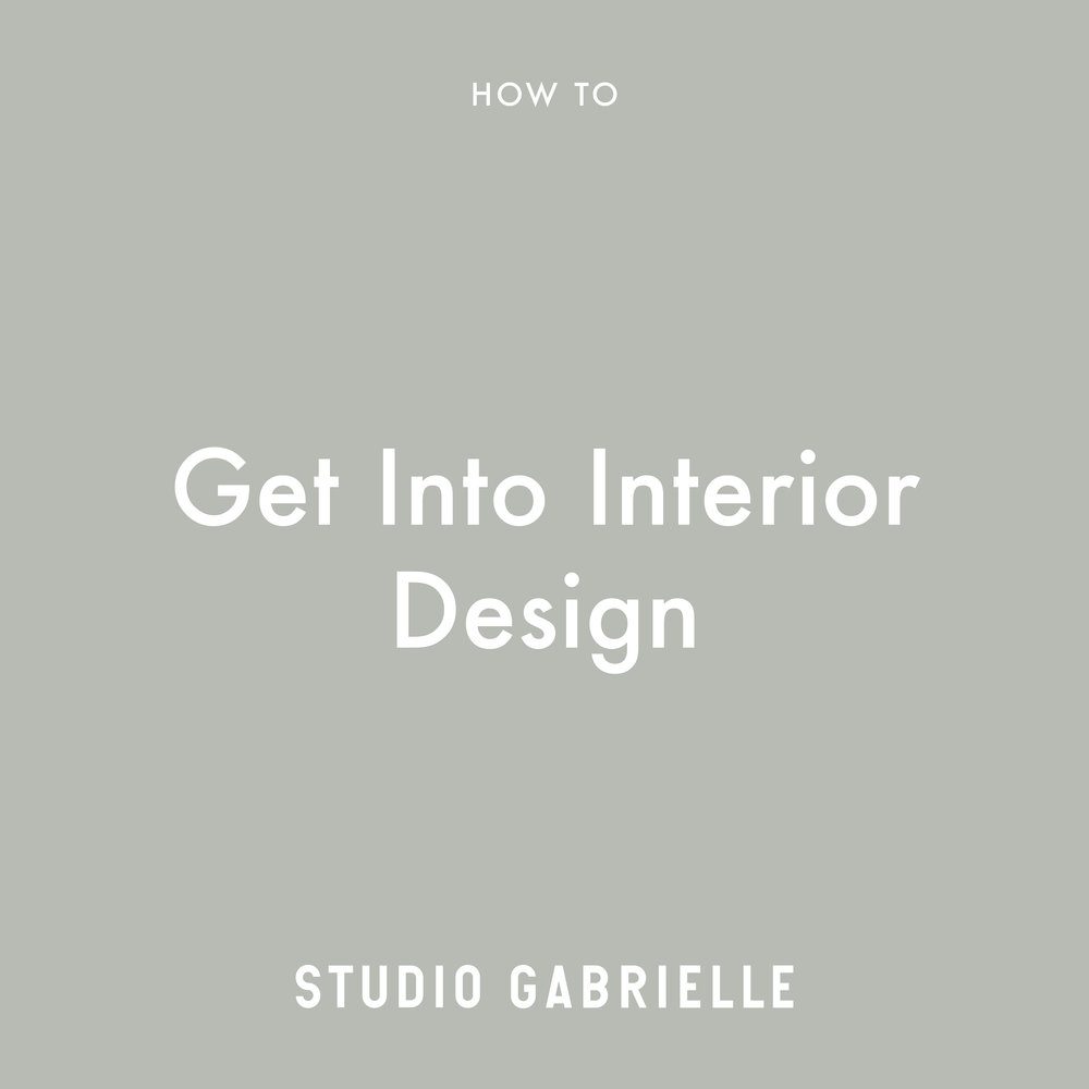 StudioGabrielle-HowTo-Get-Into-Interior-Design-studiogabrielle.co.uk