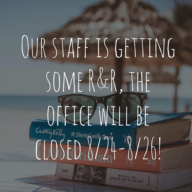 The office will be closed 8/24 through 8/26. We will re-open Tuesday 8/29. Have a great weekend everyone!