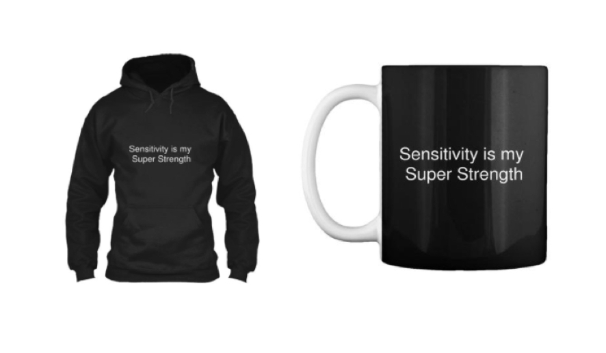 """Sensitivity is my Super Strength"" - shirts, hoodies, tanks, mugs, stickers"