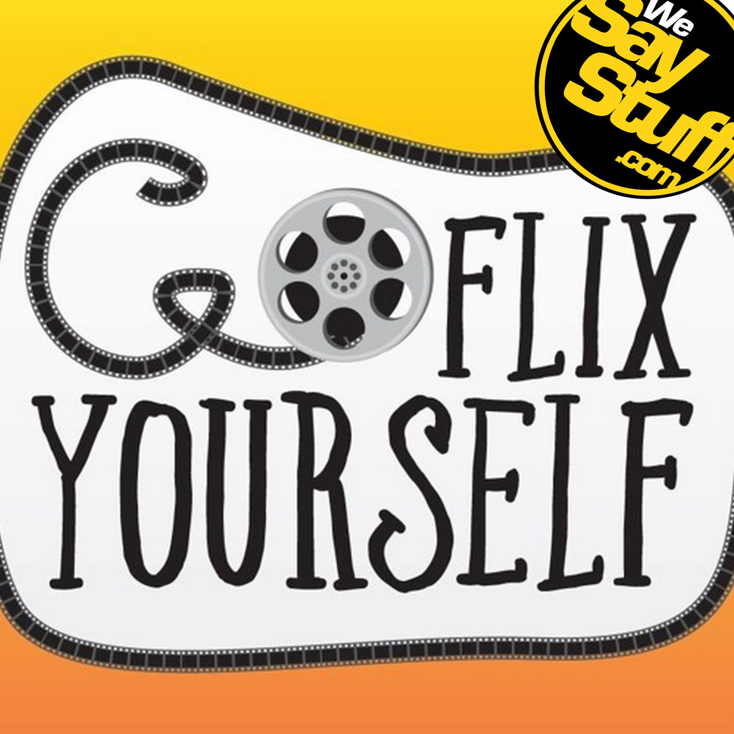 Go Flix Yourself - We Say Stuff