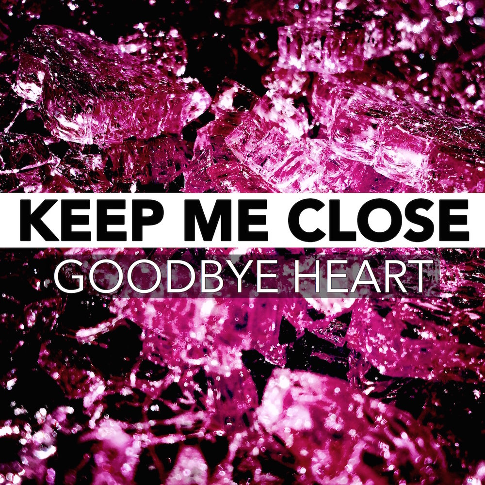 Goodbye Heart Keep Me Close album cover