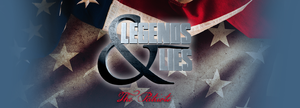 """Legends & Lies: The Patriots"" airing now on FoxNews Channel-- Sunday nights @ 8:00pm est."