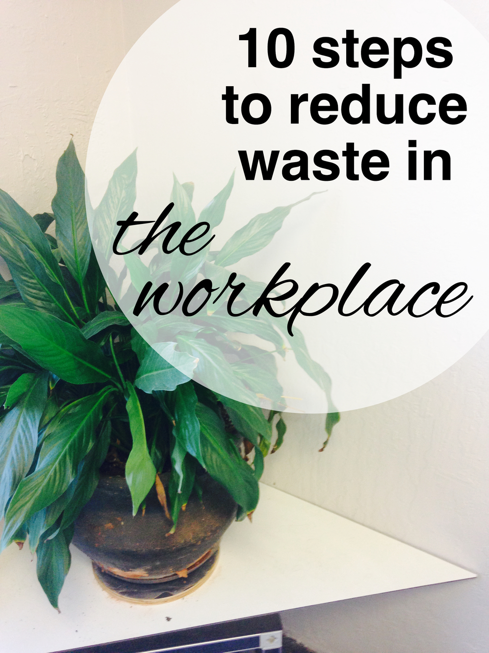 10 steps to reduce your waste in the workplace from www.goinzerowaste.com