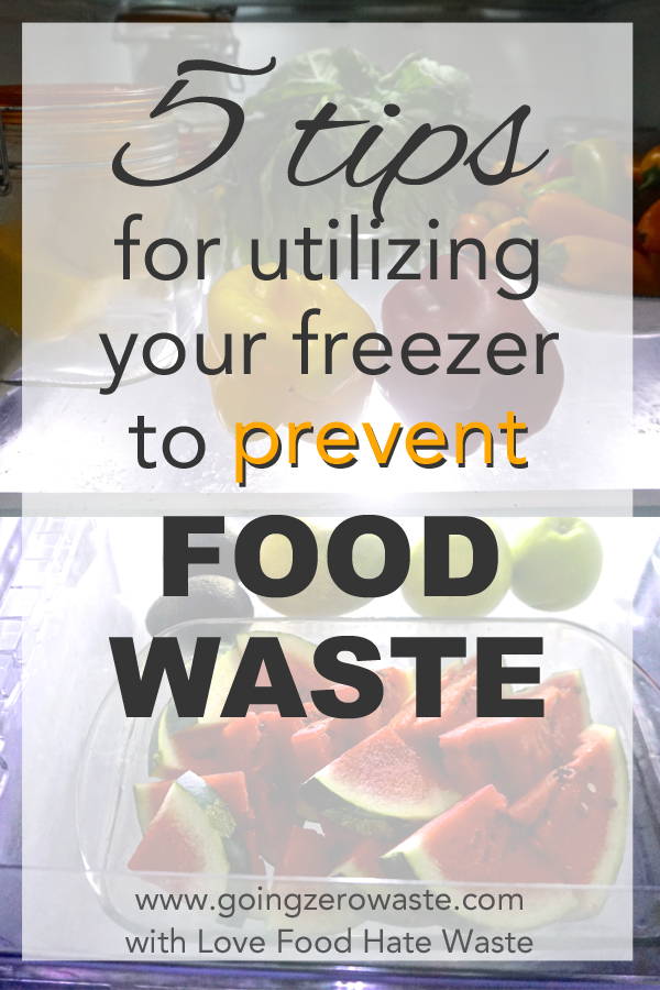 5 tips for utilizing your freezer to prevent food waste with www.goingzerowaste.com and love food hate waste.
