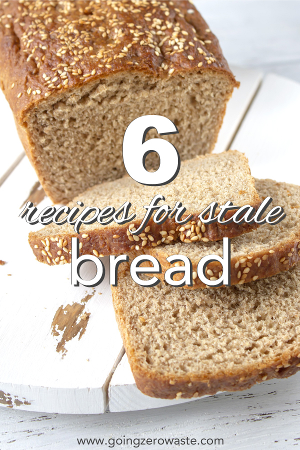Six recipes for stale bread from www.goingzerowaste.com