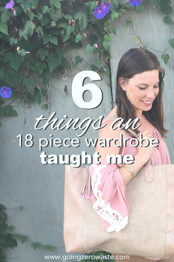 Six things an 18 piece wardrobe taught me. Do you have a small or capsule wardrobe? Get my 6 tips for finding your enough and which pitfalls to avoid from www.goingzerowaste.com