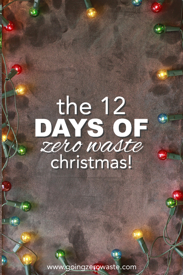 The 12 Days of Zero Waste Christmas from www.goingzerowaste.com