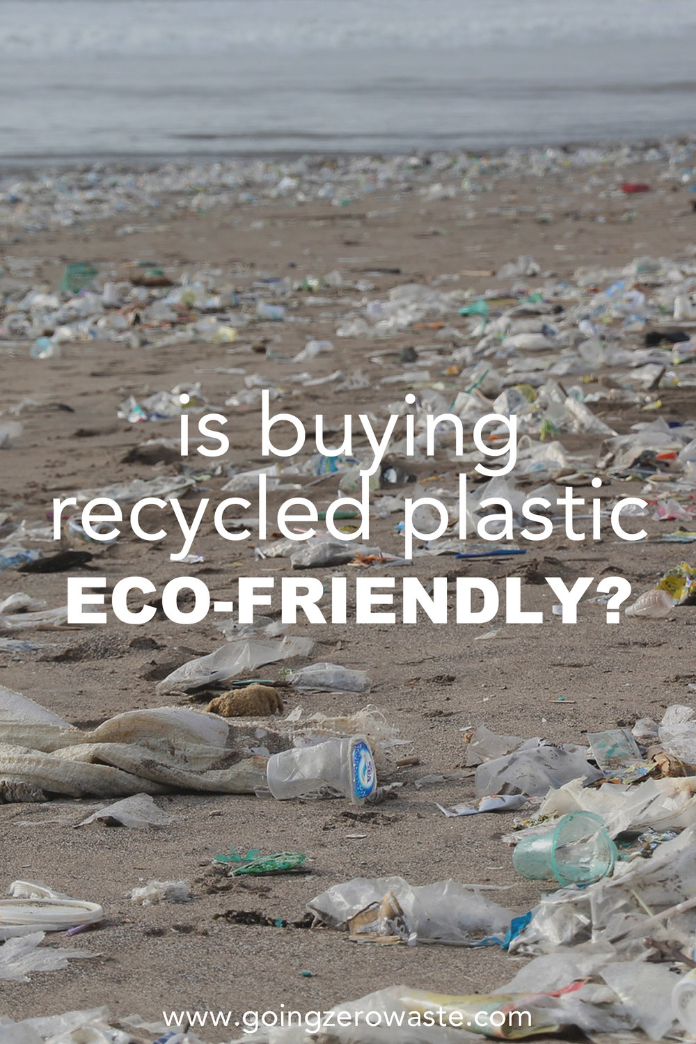 Is buying recycled plastic eco-friendly? from www.goingzerowaste.com