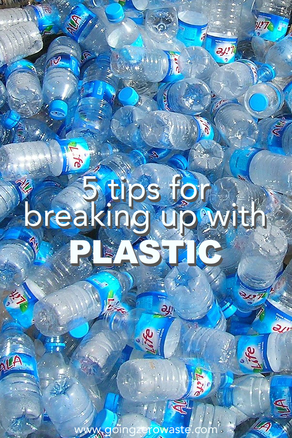 5 tips for breaking up with plastic from www.goingzerowaste.com