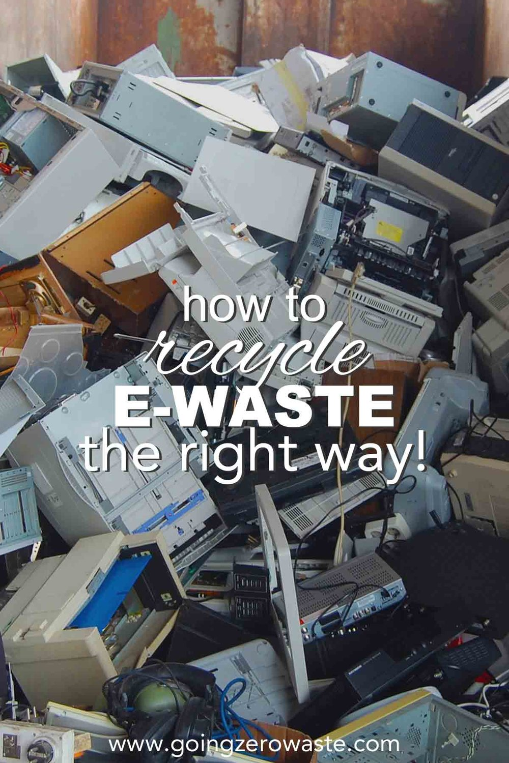 How to recycle e-waste the right way from www.goingzerowaste.com