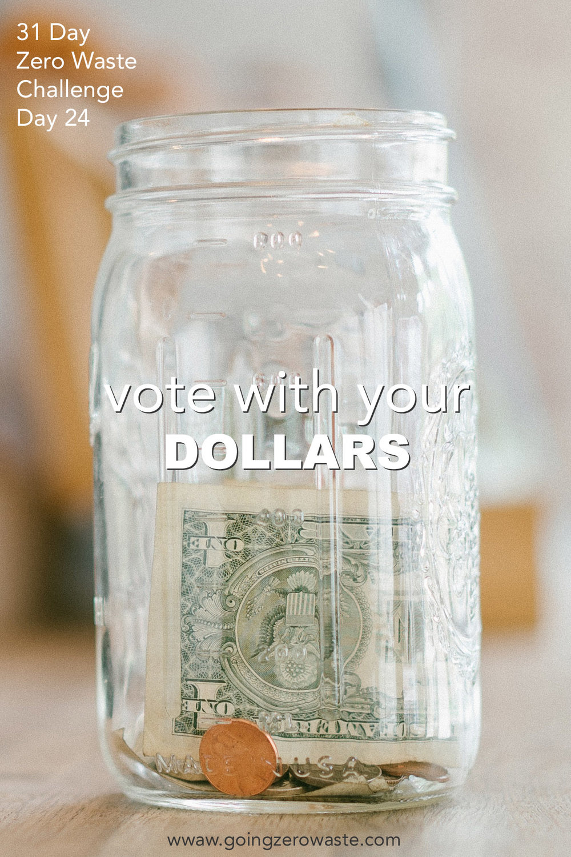 Vote with your dollars day 24 of the zero waste challenge from www.hoinhzerowaste.com #zerowaste #zerowastechallenge #ecofriendly #votewithyourdollars